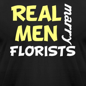 Real Men Marry Florists Funny Florist Humor - Men's T-Shirt by American Apparel
