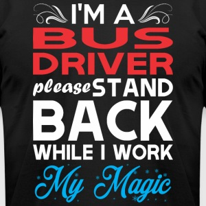 Im Bus Driver Stand Back I Work My Magic - Men's T-Shirt by American Apparel