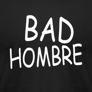 Bad Hombre - Men's T-Shirt by American Apparel