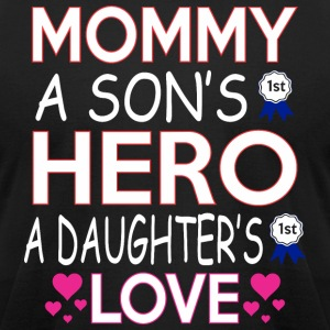 Mommy A Sons 1st Hero A Daughters First Love - Men's T-Shirt by American Apparel