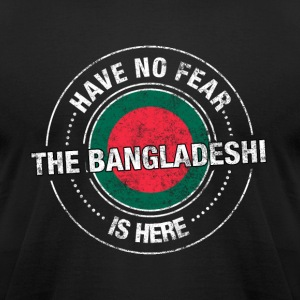 Have No Fear The Bangladeshi Is Here - Men's T-Shirt by American Apparel