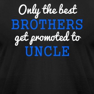 Only The Best Brothers Get Promoted To Uncle - Men's T-Shirt by American Apparel
