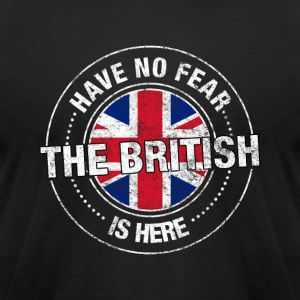 Have No Fear The British Is Here - Men's T-Shirt by American Apparel