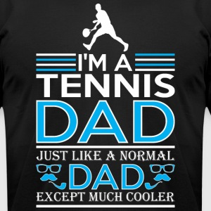 Im Tennis Dad Just Like Normal Dad Except Cooler - Men's T-Shirt by American Apparel