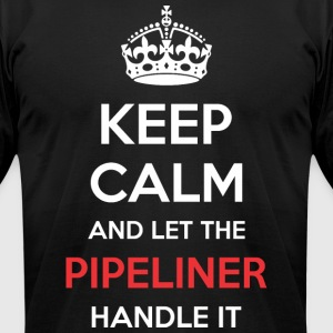Keep Calm And Let Pipeliner Handle It - Men's T-Shirt by American Apparel