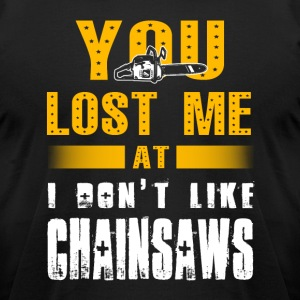You lose me at Chainsaws T-Shirts - Men's T-Shirt by American Apparel