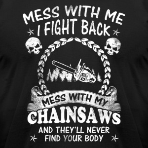 Mess with y Chainsaws T-Shirts - Men's T-Shirt by American Apparel