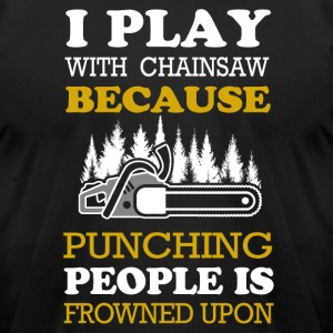I play with Chainsaw T-Shirts - Men's T-Shirt by American Apparel