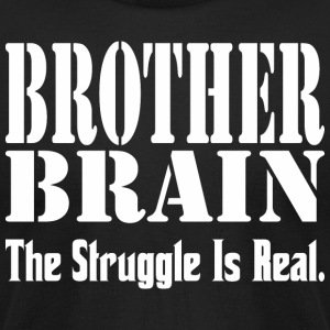 Brother Brain The Struggle Is Real - Men's T-Shirt by American Apparel