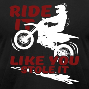 MOTORCYCLE RIDE IT LIKE YOU STOLE IT SHIRT - Men's T-Shirt by American Apparel