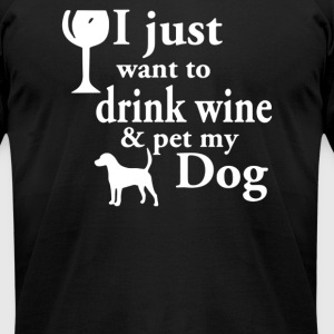 Just want to drink wine and pet my dog - Men's T-Shirt by American Apparel