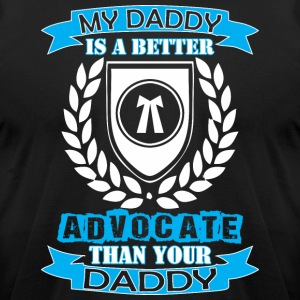 My Daddy Better Advocate Than Your Daddy - Men's T-Shirt by American Apparel