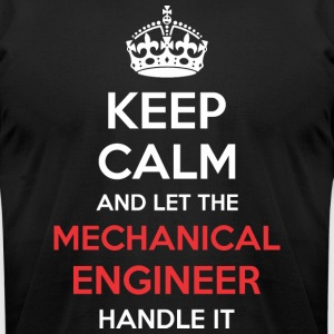 Keep Calm And Let Mechanical Engineer Handle It - Men's T-Shirt by American Apparel