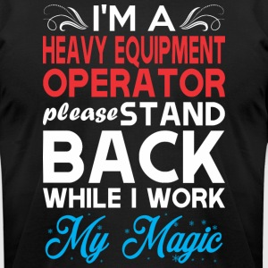 Im Heavy Equipment Operator Stand Back Work Magic - Men's T-Shirt by American Apparel