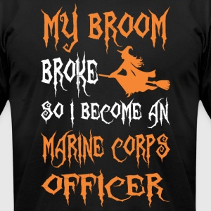 My Broom Broke So I Become A Marine Corps Officer - Men's T-Shirt by American Apparel