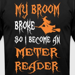 My Broom Broke So I Become A Meter Reader - Men's T-Shirt by American Apparel