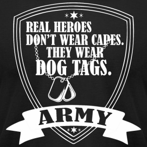 Real Heroes Dont Wear Cap Wear Dog Tags Army - Men's T-Shirt by American Apparel