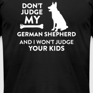 Dont Judge My German Shepherd and I Wont Judge You - Men's T-Shirt by American Apparel