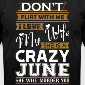 Dont Flirt With Me Love My Wife She Crazy June - Men's T-Shirt by American Apparel