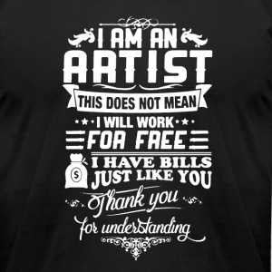 I AM AN ARTIST SHIRT - Men's T-Shirt by American Apparel