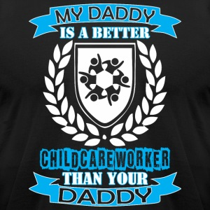 My Daddy Better Childcare Worker Than Your Daddy - Men's T-Shirt by American Apparel