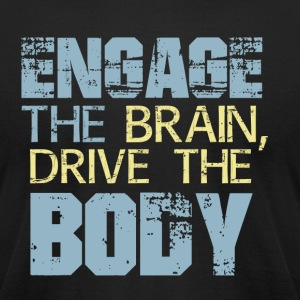 Engage The Brain, Drive The Body - Men's T-Shirt by American Apparel