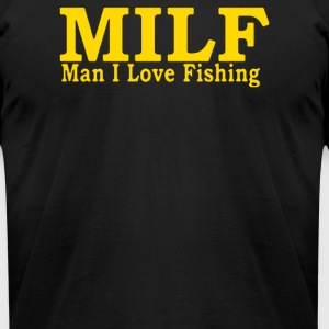 MILF MAN I LOVE FISHING - Men's T-Shirt by American Apparel