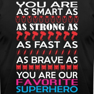 You Are Smart Strong Fast Brave Favorite Superhero - Men's T-Shirt by American Apparel