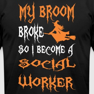 My Broom Broke So I Become A Social Worker - Men's T-Shirt by American Apparel