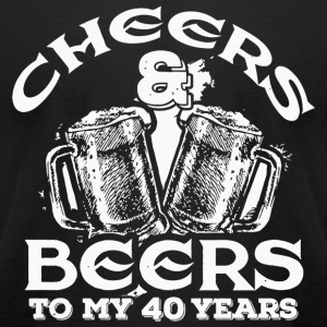 40th birthday - Cheers and Beers to My 40 Years - Men's T-Shirt by American Apparel