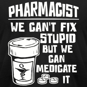 Medical symbol - Pharmacist We Can't Fix Stupid - Men's T-Shirt by American Apparel