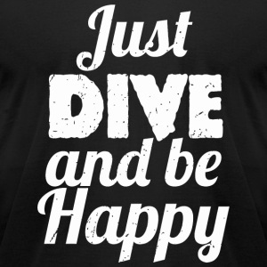 Dive bar - Just DIVE and Be Happy Diving - Men's T-Shirt by American Apparel
