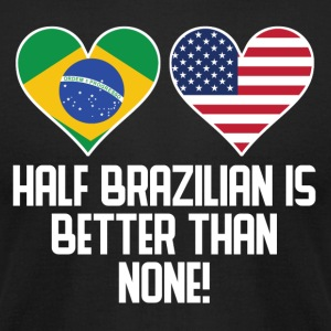 Half Brazilian Is Better Than None - Men's T-Shirt by American Apparel