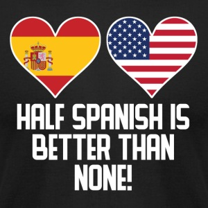Half Spanish Is Better Than None - Men's T-Shirt by American Apparel