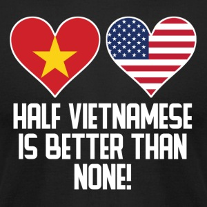 Half Vietnamese Is Better Than None - Men's T-Shirt by American Apparel