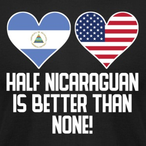 Half Nicaraguan Is Better Than None - Men's T-Shirt by American Apparel