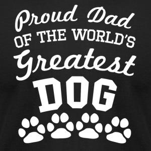 Proud Dad Of The World's Greatest Dog - Men's T-Shirt by American Apparel