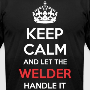 Keep Calm And Let Welder Handle It - Men's T-Shirt by American Apparel
