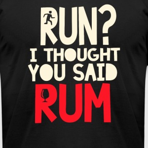 Run I Thought You Said Rum - Men's T-Shirt by American Apparel