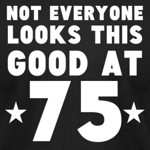 Not Everyone Looks This Good At 75 - Men's T-Shirt by American Apparel