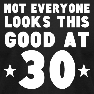 Not Everyone Looks This Good At 30 - Men's T-Shirt by American Apparel