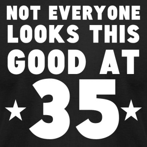 Not Everyone Looks This Good At 35 - Men's T-Shirt by American Apparel