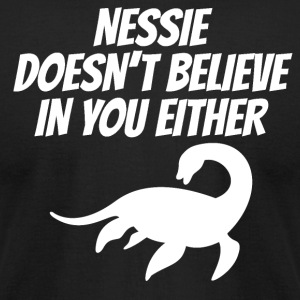 Nessie Doesn't Believe In You Either - Men's T-Shirt by American Apparel