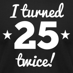 I Turned 25 Twice 50th Birthday - Men's T-Shirt by American Apparel