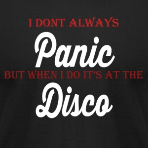 i dont always panic but when i do its at the disco - Men's T-Shirt by American Apparel