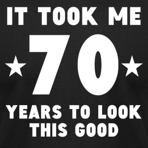 It Took Me 70 Years To Look This Good - Men's T-Shirt by American Apparel