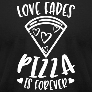Love Fades Pizza Is Forever - Men's T-Shirt by American Apparel