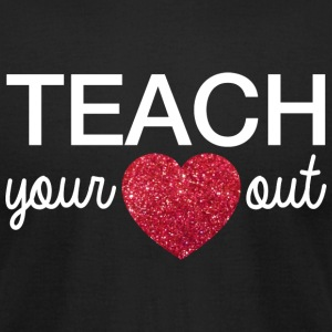 Teacher's day | teach your heart out - Men's T-Shirt by American Apparel