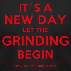 It's A New Day Let Grinding Begin Red - Grindset - Men's T-Shirt by American Apparel