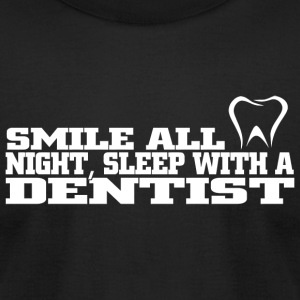 Dentist - smile all night sleep with a dentist - Men's T-Shirt by American Apparel